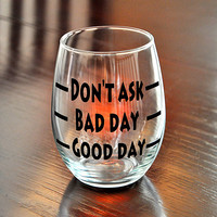 Good Day Bad Day DON&#x27;T ASK stemless wine glass