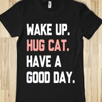 Wake Up, Hug Cat, Have a Good Day (Junior) - expressions - Skreened T-shirts, Organic Shirts, Hoodies, Kids Tees, Baby One-Pieces and Tote Bags