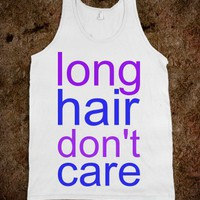 LONG HAIR DON&#x27;T CARE