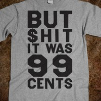 But Shit It Was 99 Cents (Shirt)-Unisex Dark Ash T-Shirt
