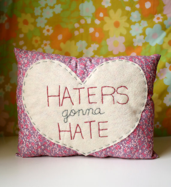 $27.00 Humorous Heart Pillow &quot;Haters gonna Hate&quot; by ohhoneychild on Etsy