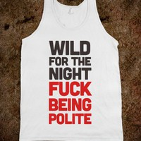 Wild for the Night - Trap Quotes - Skreened T-shirts, Organic Shirts, Hoodies, Kids Tees, Baby One-Pieces and Tote Bags