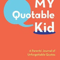 My Quotable Kid: A Parents&#x27; Journal of Unforgettable Quotes - Ships Mid-August - Whimsical &amp; Unique Gift Ideas for the Coolest Gift Givers