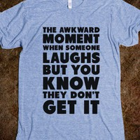 The Awkward Laugh - That Funny Stuff - Skreened T-shirts, Organic Shirts, Hoodies, Kids Tees, Baby One-Pieces and Tote Bags