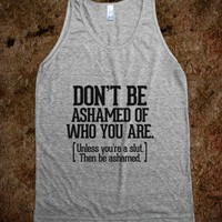 Don't be ashamed of who you are - Awesome fun #$!!*& - Skreened T-shirts, Organic Shirts, Hoodies, Kids Tees, Baby One-Pieces and Tote Bags