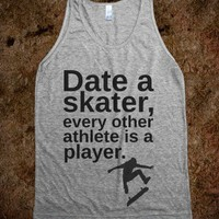 date a skater, every other athlete is a player.