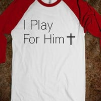 I Play For HIm - Reddicks - Skreened T-shirts, Organic Shirts, Hoodies, Kids Tees, Baby One-Pieces and Tote Bags