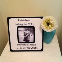 "Quote ""I have been looking for you...Ever since I heard my first Fairytale"" Picture Frame"