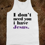 i dont need you i have jesus - Religous Shirts - Skreened T-shirts, Organic Shirts, Hoodies, Kids Tees, Baby One-Pieces and Tote Bags
