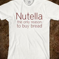Nutella-only-reason-to-buy-bread - Shine Forever - Skreened T-shirts, Organic Shirts, Hoodies, Kids Tees, Baby One-Pieces and Tote Bags