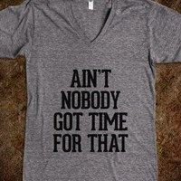 Ain't nobody got time for that - Awesome fun #$!!*& - Skreened T-shirts, Organic Shirts, Hoodies, Kids Tees, Baby One-Pieces and Tote Bags