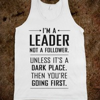 I'm a Leader, Not a Follower (Usually) (Tank) - That Kills Me - Skreened T-shirts, Organic Shirts, Hoodies, Kids Tees, Baby One-Pieces and Tote Bags