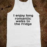 I enjoy long romantic walks to the fridge - Quotes - Skreened T-shirts, Organic Shirts, Hoodies, Kids Tees, Baby One-Pieces and Tote Bags
