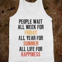 People Wait All Life For Happiness (Tank) - Summer Of Fun - Skreened T-shirts, Organic Shirts, Hoodies, Kids Tees, Baby One-Pieces and Tote Bags