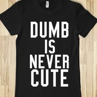 DUMB IS NEVER CUTE