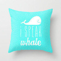 I Speak Whale Throw Pillow by M Studio | Society6
