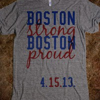 Boston Strong, Boston Proud [Profits go toward The One Fund (http://onefundboston.org/) to help victims of the Boston Marathon tragedy]