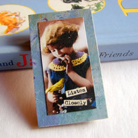 Inspirational Brooch - Listen Closely - Girl With A Yellow Bird - Medium Paper and Chipboard Decoupage Pin Badge - Vintage