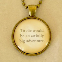 Peter And Wendy Quote Necklace. To Die Would Be An Awfully Big Adventure. 18 Inch Ball Chain.