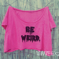 Be Weird Crop Top