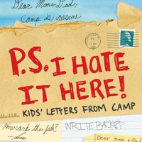 P.S. I Hate It Here!: Kids&#x27; Letters from Camp