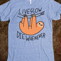 Live Slow Die Whenever (Sloth) - Rad Fortress - Skreened T-shirts, Organic Shirts, Hoodies, Kids Tees, Baby One-Pieces and Tote Bags