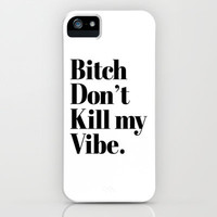 Bitch don&#x27;t kill my vibe iPhone &amp; iPod Case by RexLambo