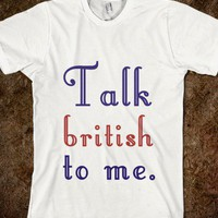 Talk British To Me - Other Stuff - Skreened T-shirts, Organic Shirts, Hoodies, Kids Tees, Baby One-Pieces and Tote Bags