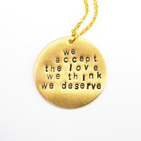 We Accept The Love We Think We Deserve Quote Necklace The Perks Of Being  A Wallflower Quote Necklace Handstamped Necklace Minimal Necklace