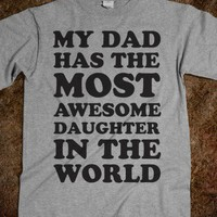 My Dad Has The Most Awesome Daughter In The World!