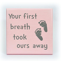 Your first breath took ours away nursery wall art decor wood sign 9 by 9 inches
