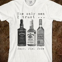 The only men I trust.. Jack, Jim, Jose - Marvel Designs - Skreened T-shirts, Organic Shirts, Hoodies, Kids Tees, Baby One-Pieces and Tote Bags