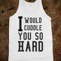 I Would CuddleYou So Hard