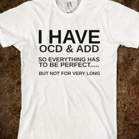 I HAVE OCD AND ADD