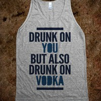 Drunk On You But Also Vodka (tank)