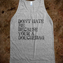 Dont hate - Humor has it - Skreened T-shirts, Organic Shirts, Hoodies, Kids Tees, Baby One-Pieces and Tote Bags