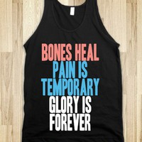 Bones Heal Pain Is Temporary Glory Is Forever