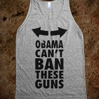 OBAMA CAN'T BAN THESE GUNS - Shameless Behavior - Skreened T-shirts, Organic Shirts, Hoodies, Kids Tees, Baby One-Pieces and Tote Bags