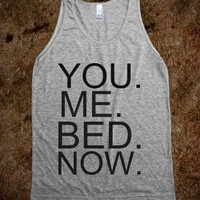 You. Me. Bed. Now - Parody Shirts - Skreened T-shirts, Organic Shirts, Hoodies, Kids Tees, Baby One-Pieces and Tote Bags
