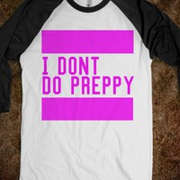i dont do preppy - Drews Boutique - Skreened T-shirts, Organic Shirts, Hoodies, Kids Tees, Baby One-Pieces and Tote Bags