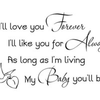 I'll love you forever I'll love you for always.. Vinyl Wall Decal Words Lettering Quote
