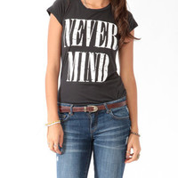 Fitted Never Mind Tee