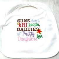 Baby Bib Guns Don&#x27;t Kill People Daddies of Pretty Daughters Do Made to Order