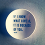 5&quot; dish if i know what love is, it is because of you hesse quote screenprinted text.  IN STOCK