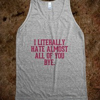 I literally hate almost all of you bye - Girl Probs - Skreened T-shirts, Organic Shirts, Hoodies, Kids Tees, Baby One-Pieces and Tote Bags