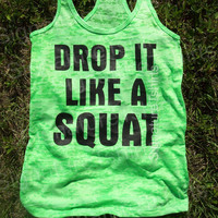 Drop It Like a Squat Workout Tank top Womens Neon Burnout tank