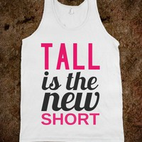 TALL IS THE NEW SHORT TANK