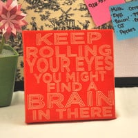 MomAppreciationSale-  Keep Rolling your Eyes ... - Expressive Art on Canvas wall decor for Dorm, Bedroom, Kitchen, Bathroom
