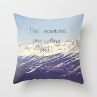 The mountains are calling and I must go Throw Pillow by Irne Sneddon