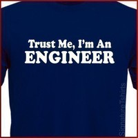 Trust Me I'm An Engineer Tshirt Tee More by signaturetshirts